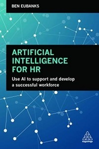 Artificial Intelligence for HR. Use AI to Support and Develop a Successful Workforce