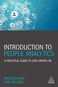 Introduction to People Analytics. A Practical Guide to Data-driven HR