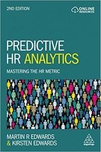 Predictive HR Analytics. Mastering the HR Metric