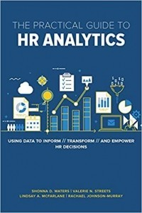 The Practical Guide to HR Analytics. Using Data to Inform, Transform, and Empower HR Decisions1